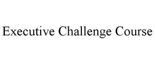 mark for EXECUTIVE CHALLENGE COURSE, trademark #77060199