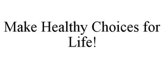 mark for MAKE HEALTHY CHOICES FOR LIFE!, trademark #77062459