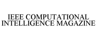 mark for IEEE COMPUTATIONAL INTELLIGENCE MAGAZINE, trademark #77063177