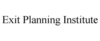 mark for EXIT PLANNING INSTITUTE, trademark #77064155