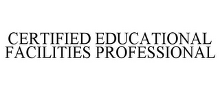 mark for CERTIFIED EDUCATIONAL FACILITIES PROFESSIONAL, trademark #77064204