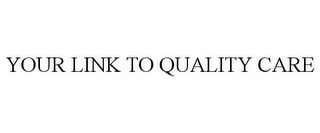 mark for YOUR LINK TO QUALITY CARE, trademark #77064299
