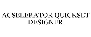 mark for ACSELERATOR QUICKSET DESIGNER, trademark #77064487