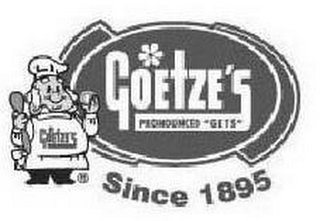 mark for GOETZE'S PRONOUNCED 'GETS' SINCE 1895, trademark #77066303