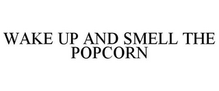 mark for WAKE UP AND SMELL THE POPCORN, trademark #77066963