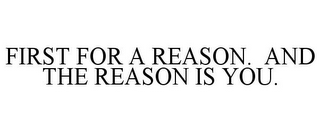 mark for FIRST FOR A REASON. AND THE REASON IS YOU., trademark #77069661