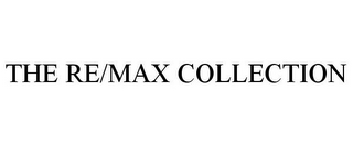 mark for THE RE/MAX COLLECTION, trademark #77071304