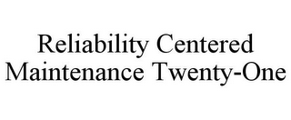 mark for RELIABILITY CENTERED MAINTENANCE TWENTY-ONE, trademark #77073934