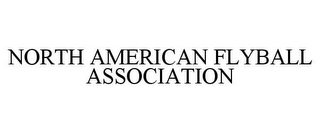 mark for NORTH AMERICAN FLYBALL ASSOCIATION, trademark #77076056