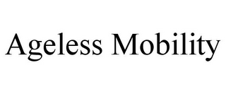 mark for AGELESS MOBILITY, trademark #77076423