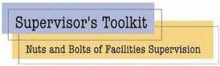 mark for SUPERVISOR'S TOOLKIT NUTS AND BOLTS OF FACILITIES SUPERVISION, trademark #77076682