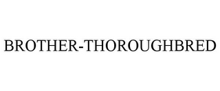 mark for BROTHER-THOROUGHBRED, trademark #77079099