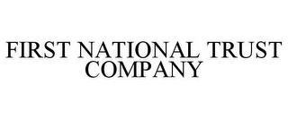 mark for FIRST NATIONAL TRUST COMPANY, trademark #77080052