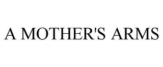 mark for A MOTHER'S ARMS, trademark #77080569
