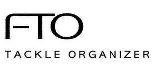 mark for FTO TACKLE ORGANIZER, trademark #77080640