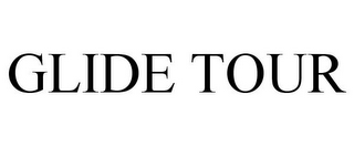 mark for GLIDE TOUR, trademark #77083111