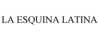 mark for LA ESQUINA LATINA, trademark #77083688