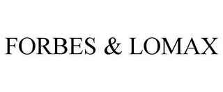 mark for FORBES & LOMAX, trademark #77083815
