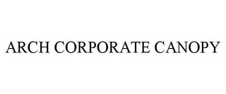 mark for ARCH CORPORATE CANOPY, trademark #77084733