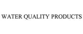 mark for WATER QUALITY PRODUCTS, trademark #77085468