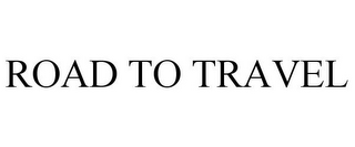 mark for ROAD TO TRAVEL, trademark #77085627