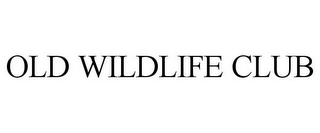 mark for OLD WILDLIFE CLUB, trademark #77085748