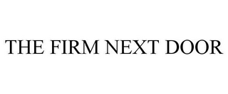 mark for THE FIRM NEXT DOOR, trademark #77085776