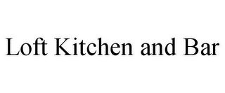 mark for LOFT KITCHEN AND BAR, trademark #77085849