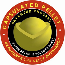 mark for · CAPSULATED PELLET PATENTED PROCESS WATER SOLUBLE POLYMER SHELL · EXPERIENCE THE KELLY DIFFERENCE, trademark #77090174