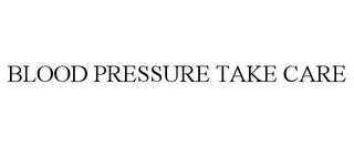 mark for BLOOD PRESSURE TAKE CARE, trademark #77093170