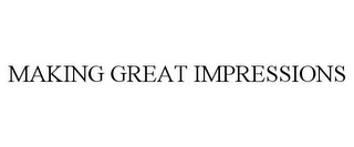 mark for MAKING GREAT IMPRESSIONS, trademark #77093338