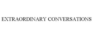 mark for EXTRAORDINARY CONVERSATIONS, trademark #77094237