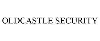 mark for OLDCASTLE SECURITY, trademark #77096057