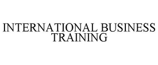 mark for INTERNATIONAL BUSINESS TRAINING, trademark #77097392
