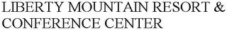 mark for LIBERTY MOUNTAIN RESORT & CONFERENCE CENTER, trademark #77099250