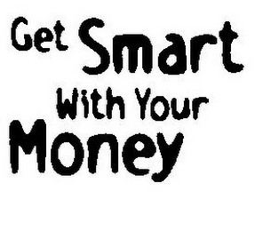 mark for GET SMART WITH YOUR MONEY, trademark #77099744