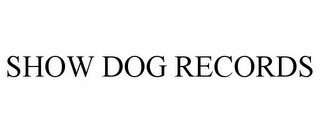 mark for SHOW DOG RECORDS, trademark #77100199