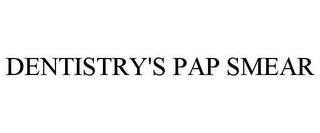 mark for DENTISTRY'S PAP SMEAR, trademark #77100705