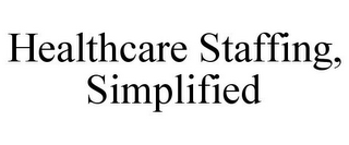 mark for HEALTHCARE STAFFING, SIMPLIFIED, trademark #77102358