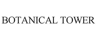 mark for BOTANICAL TOWER, trademark #77102827