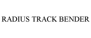mark for RADIUS TRACK BENDER, trademark #77106062