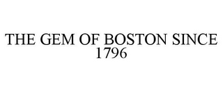 mark for THE GEM OF BOSTON SINCE 1796, trademark #77106687