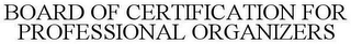 mark for BOARD OF CERTIFICATION FOR PROFESSIONAL ORGANIZERS, trademark #77108542