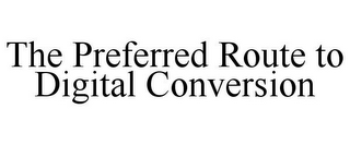 mark for THE PREFERRED ROUTE TO DIGITAL CONVERSION, trademark #77108584