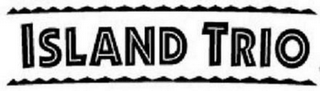 mark for ISLAND TRIO, trademark #77108768