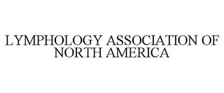 mark for LYMPHOLOGY ASSOCIATION OF NORTH AMERICA, trademark #77109120