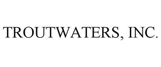 mark for TROUTWATERS, INC., trademark #77110863