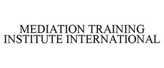 mark for MEDIATION TRAINING INSTITUTE INTERNATIONAL, trademark #77111605