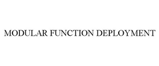 mark for MODULAR FUNCTION DEPLOYMENT, trademark #77111616