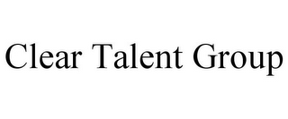 mark for CLEAR TALENT GROUP, trademark #77111799